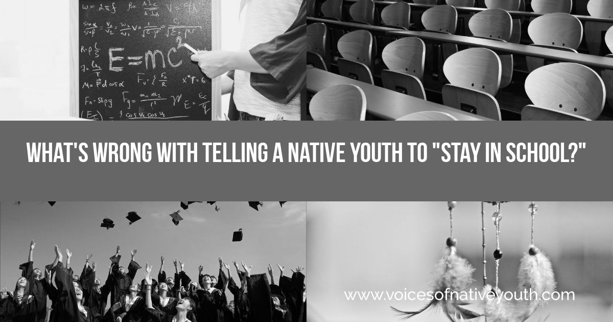 Here's why one student thinks you shouldn't tell a Native youth to stay in school. Her reasons and solutions might surprise you. #nativeyouth #nativeamerican #educaiton #success #graduation #mentorship