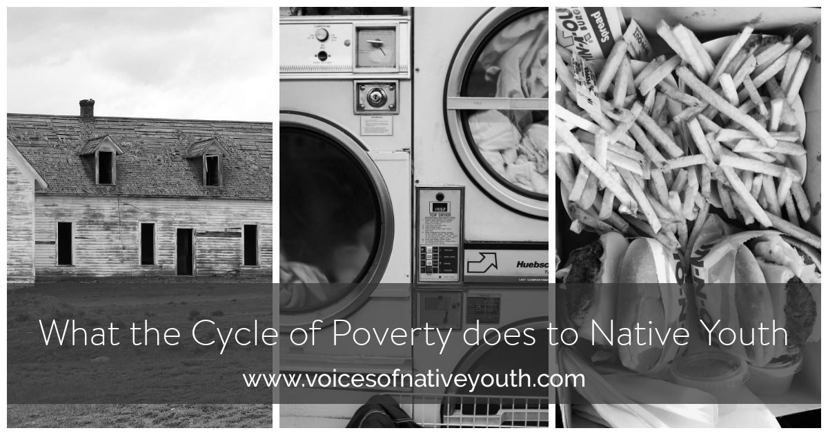 The Cycle of Poverty and its effect on Native Youth